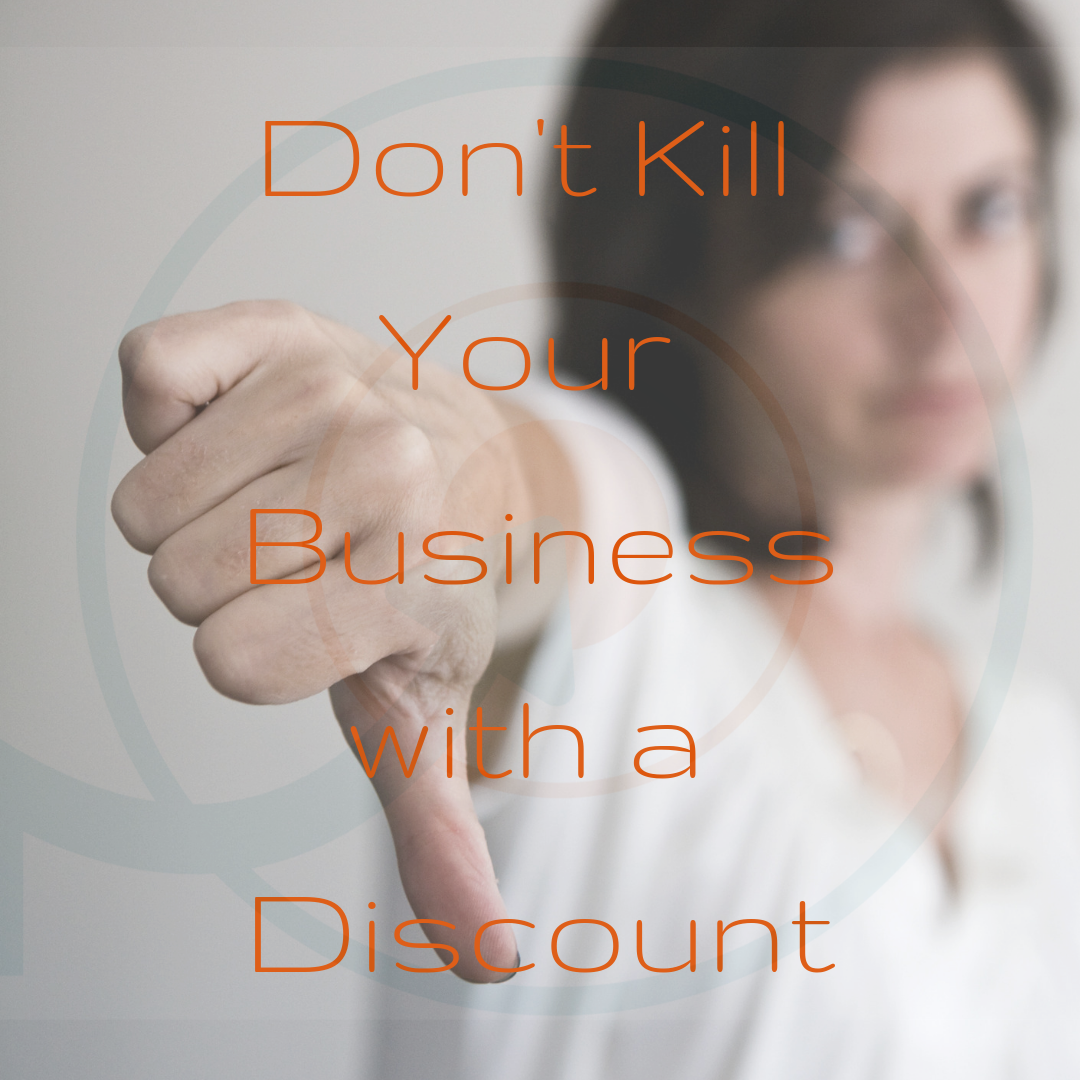 Don't Kill Your Business with a Discount. Consultancy and Coaching Blog