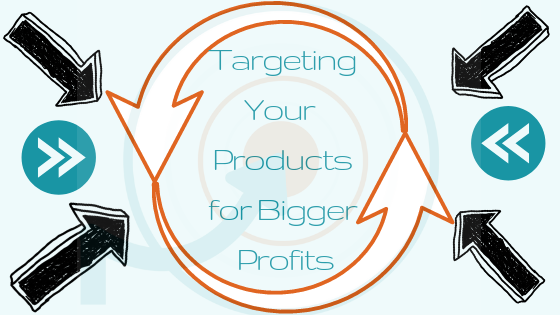 Targeting Your Products for Bigger Profits, Blog by Consultancy and Coaching