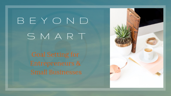 Beyond Smart. Goal Setting for Entrepreneurs and Small Businesses. Blog by Consultancy and Coaching