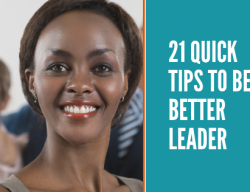 21 Quick Tips To Be A Better Leader