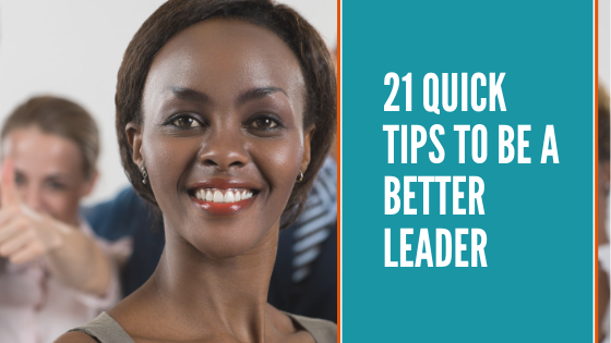 21 Quick Tips To Be A Better Leader. Blog By Consultancy and Coaching