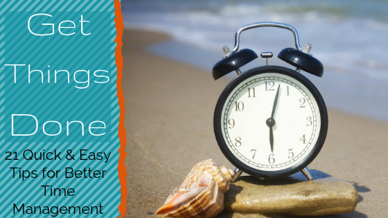 Get Things Done, 21 Quick & Easy Tips for Better Time Management, Consultancy and Coaching