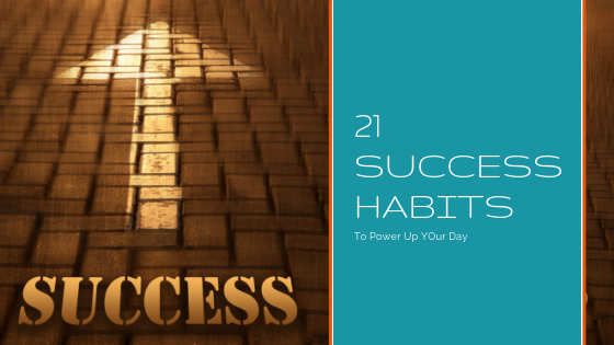 21 Success Habits To Power Up Your Day, Consultancy and Coaching
