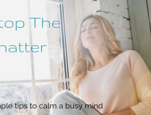 Stop The Chatter: Simple Tips To Calm A Busy Mind