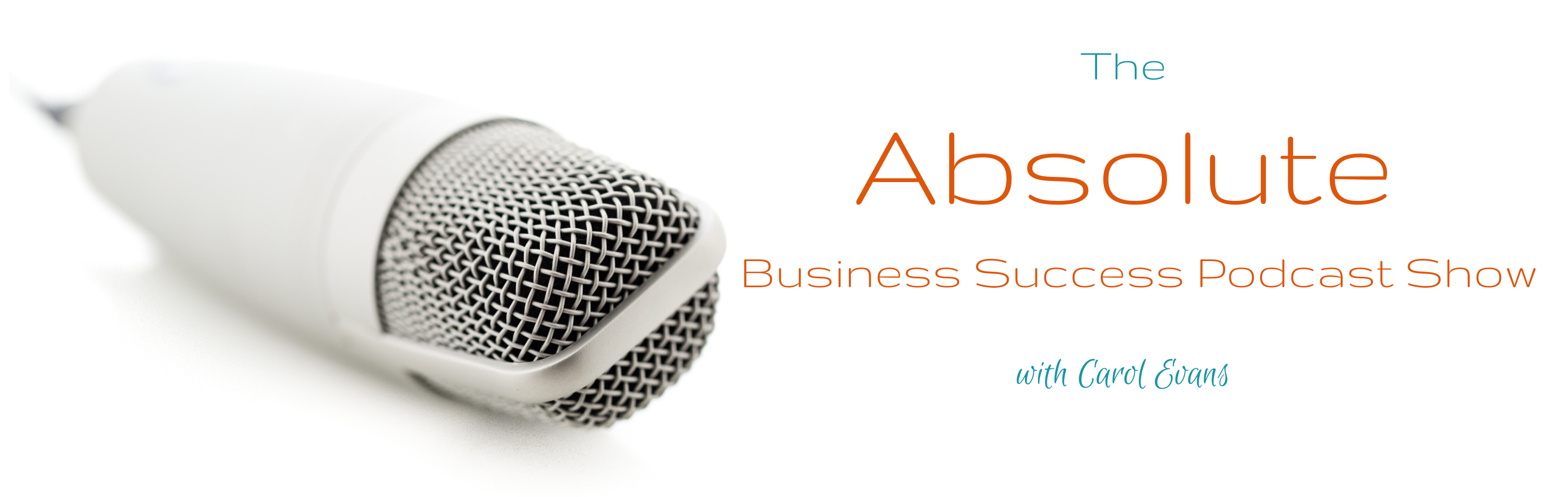 The Absolute Business Success Podcast Show with Carol Evans, Consultancy and Coaching