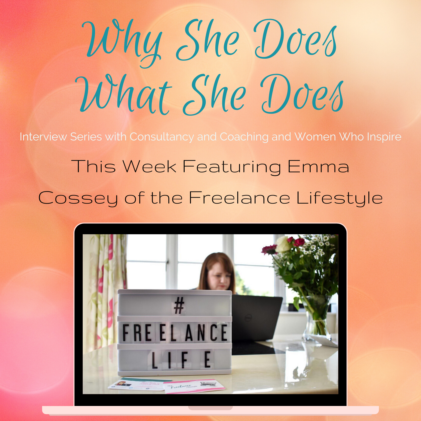 Why She Does What She Does Featuring Emma Cossey, Freelance Lifestyle with Carol Evans, The Absolute Business Success Podcast Show